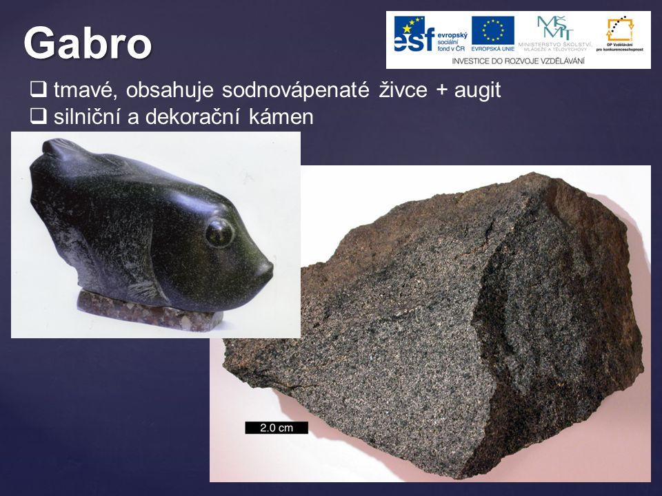 Gabro  tmavé, obsahuje sodnovápenaté živce + augit  silniční a dekorační kámen