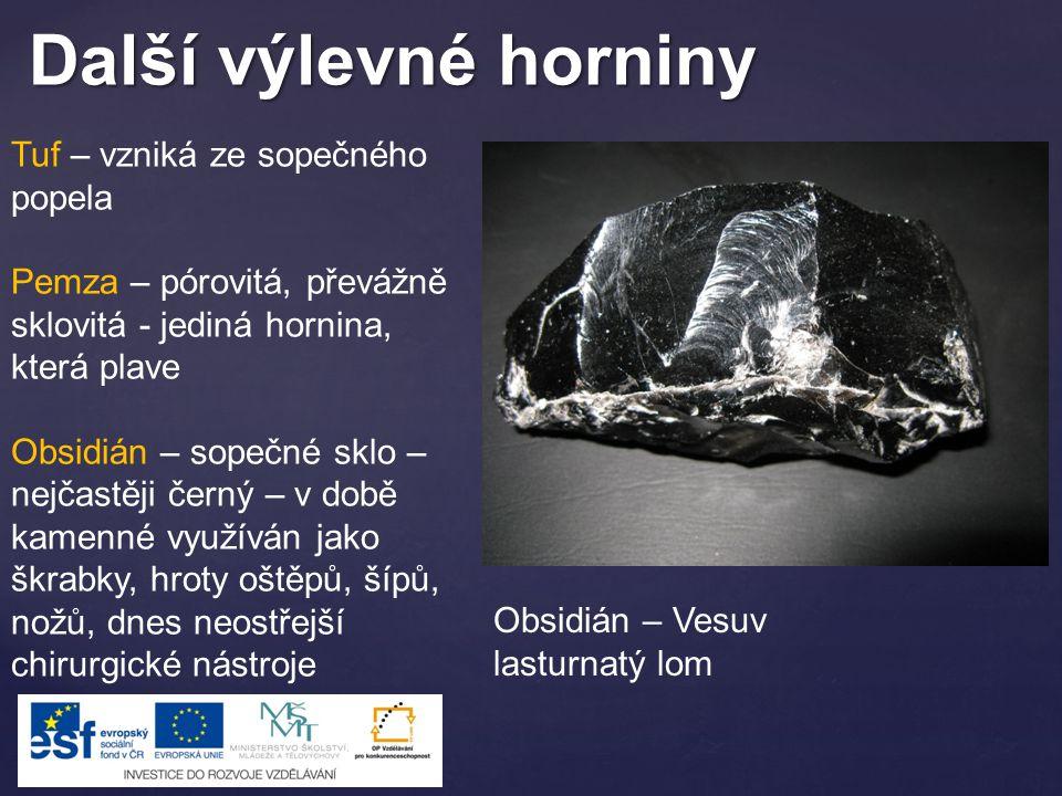 Další výlevné horniny Tuf – vzniká ze sopečného popela Pemza – pórovitá, převážně sklovitá - jediná hornina, která plave Obsidián – sopečné sklo – nej