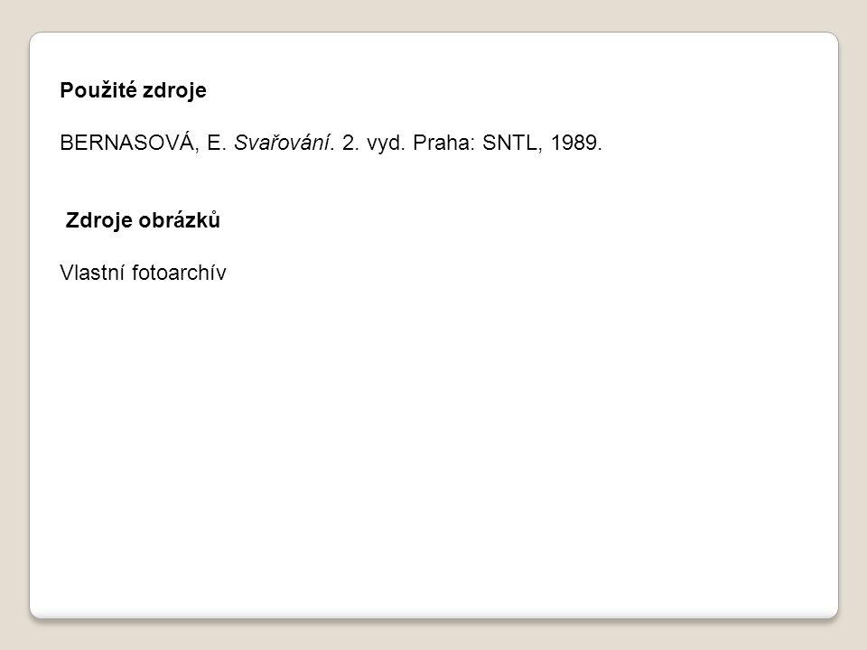 Použité zdroje BERNASOVÁ, E. Svařování. 2. vyd. Praha: SNTL, 1989. Zdroje obrázků Vlastní fotoarchív