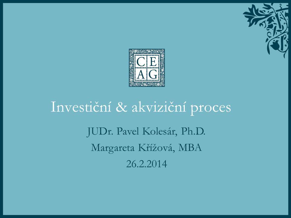 Investiční & akviziční proces JUDr. Pavel Kolesár, Ph.D. Margareta Křížová, MBA 26.2.2014