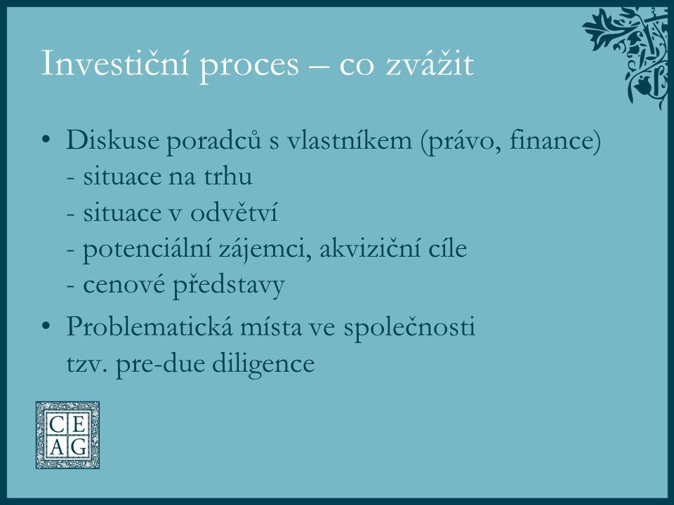 Investiční proces – co zvážit Diskuse poradců s vlastníkem (právo, finance) - situace na trhu - situace v odvětví - potenciální zájemci, akviziční cíl