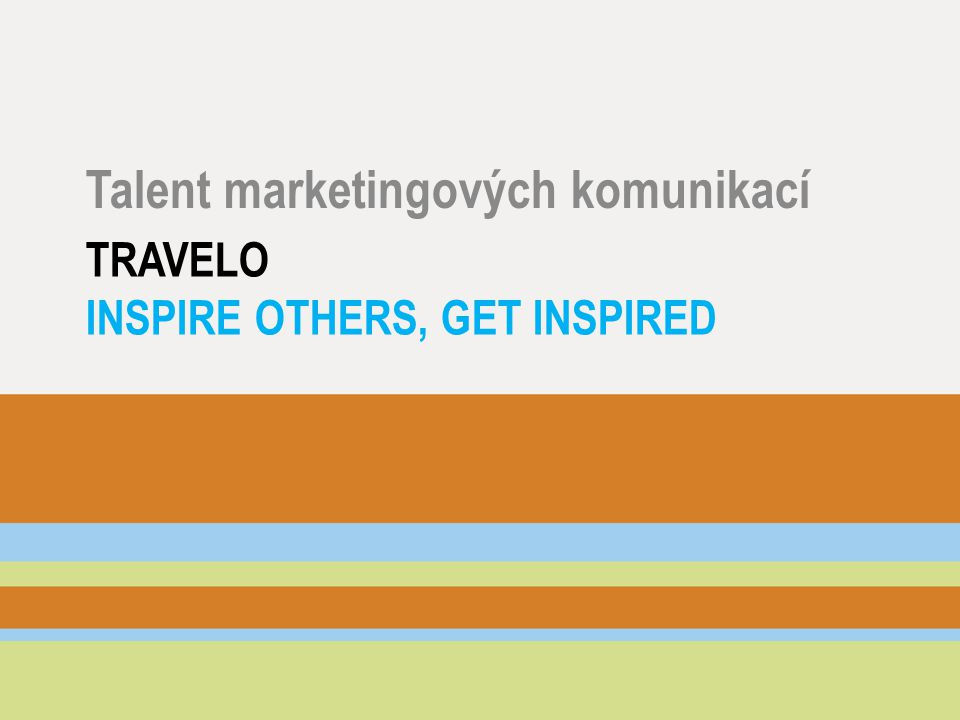 TRAVELO INSPIRE OTHERS, GET INSPIRED Talent marketingových komunikací