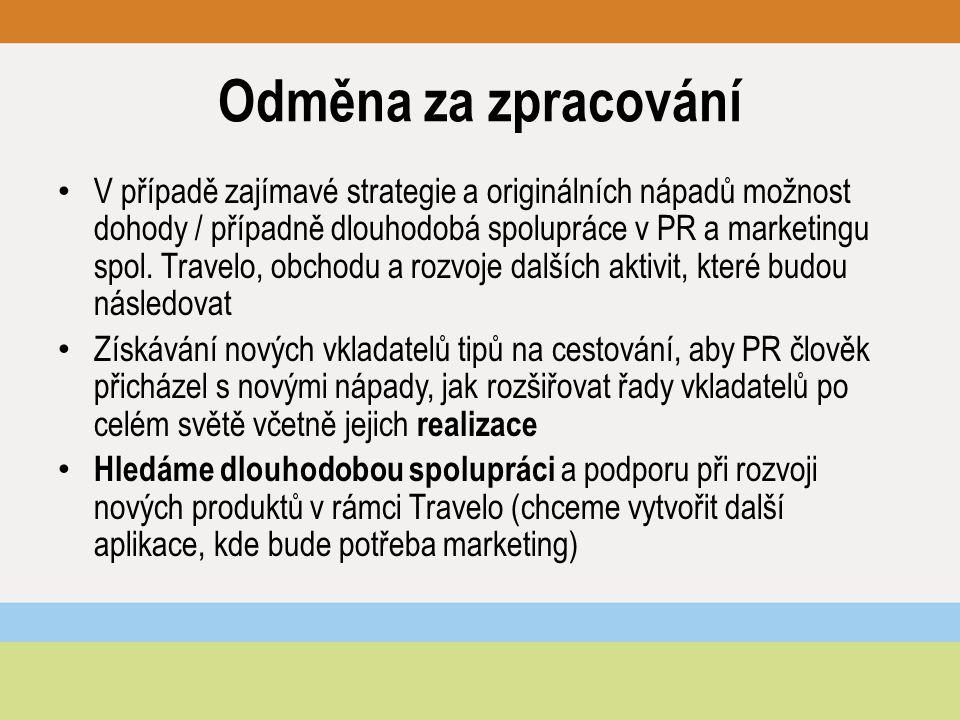 Odměna za zpracování V případě zajímavé strategie a originálních nápadů možnost dohody / případně dlouhodobá spolupráce v PR a marketingu spol.
