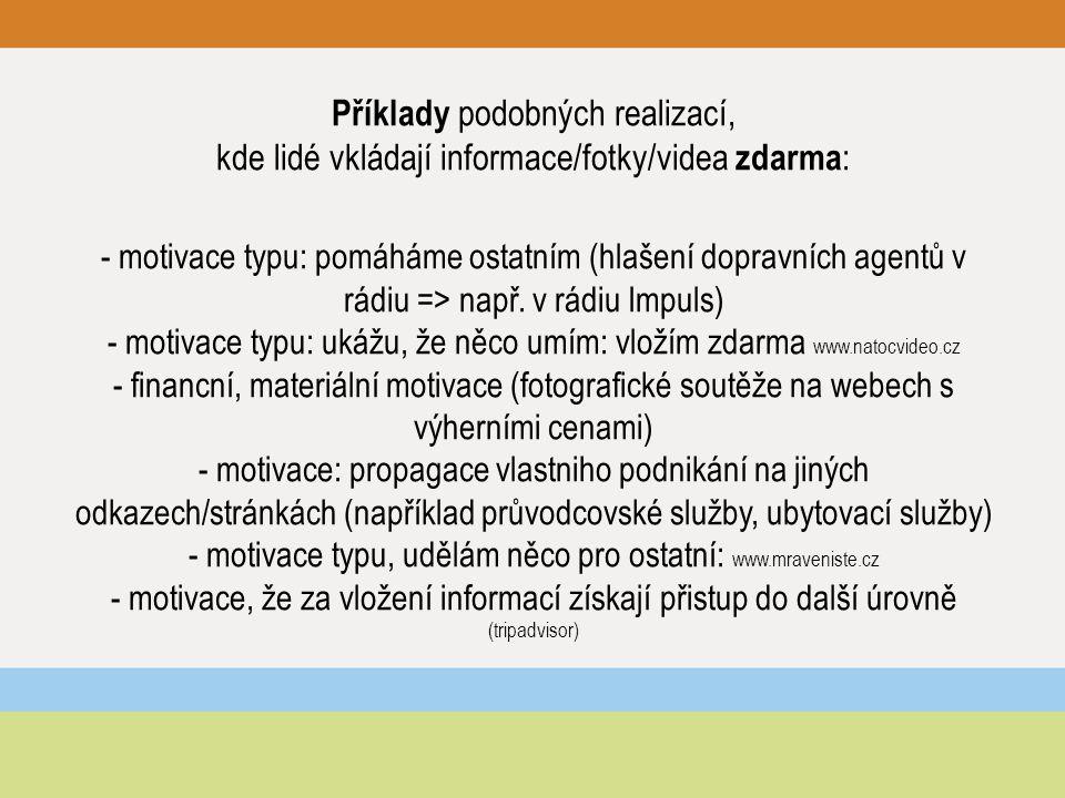 Příklady podobných realizací, kde lidé vkládají informace/fotky/videa zdarma : - motivace typu: pomáháme ostatním (hlašení dopravních agentů v rádiu =