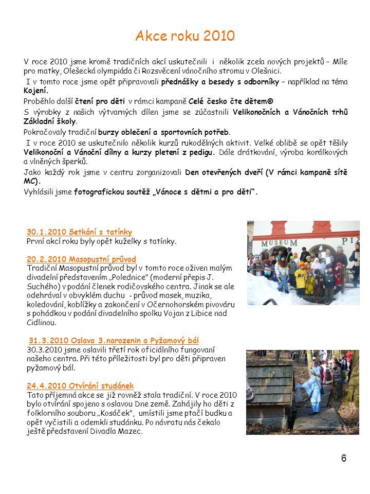6 Akce roku 2010 V roce 2010 jsme kromě tradičních akcí uskutečnili i několik zcela nových projektů – Míle pro matky, Olešecká olympiáda či Rozsvěcení vánočního stromu v Olešnici.