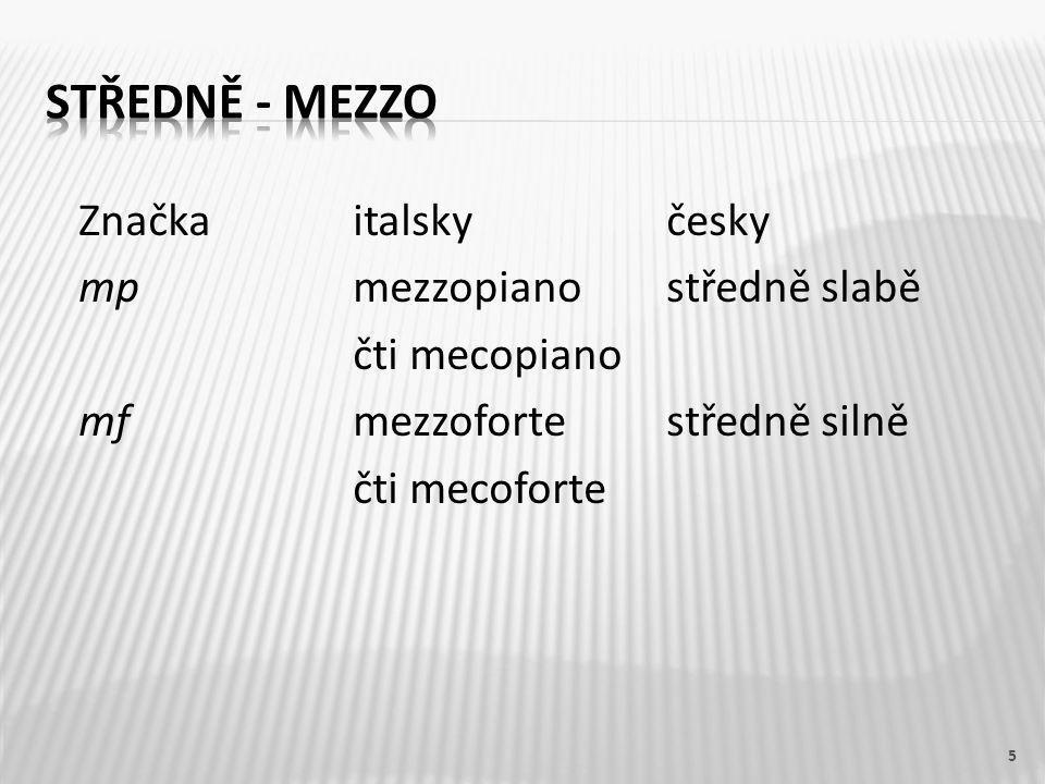 Značkaitalskyčesky mpmezzopianostředně slabě čti mecopiano mfmezzofortestředně silně čti mecoforte 5