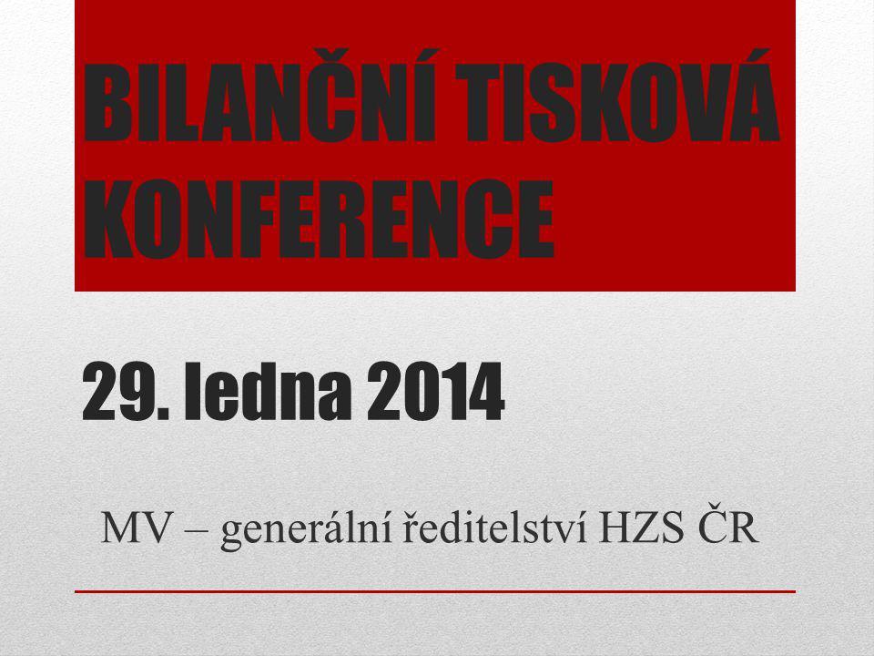 BILANČNÍ TISKOVÁ KONFERENCE 29. ledna 2014 MV – generální ředitelství HZS ČR