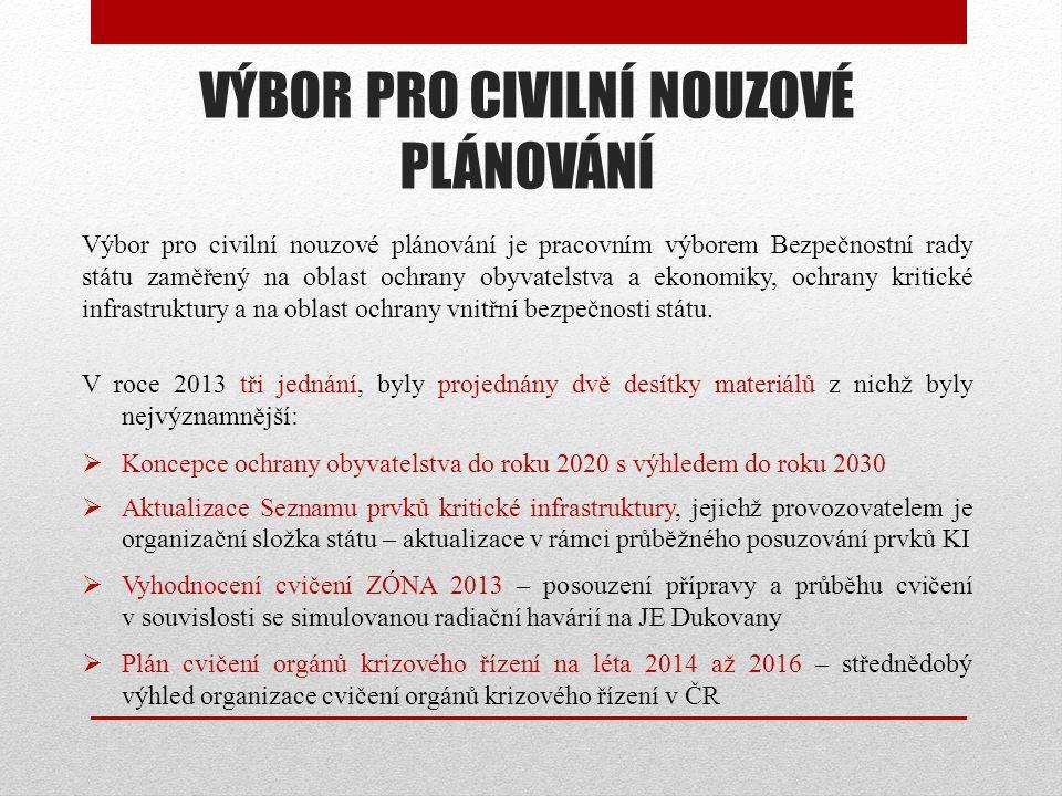 VÝBOR PRO CIVILNÍ NOUZOVÉ PLÁNOVÁNÍ Výbor pro civilní nouzové plánování je pracovním výborem Bezpečnostní rady státu zaměřený na oblast ochrany obyvat
