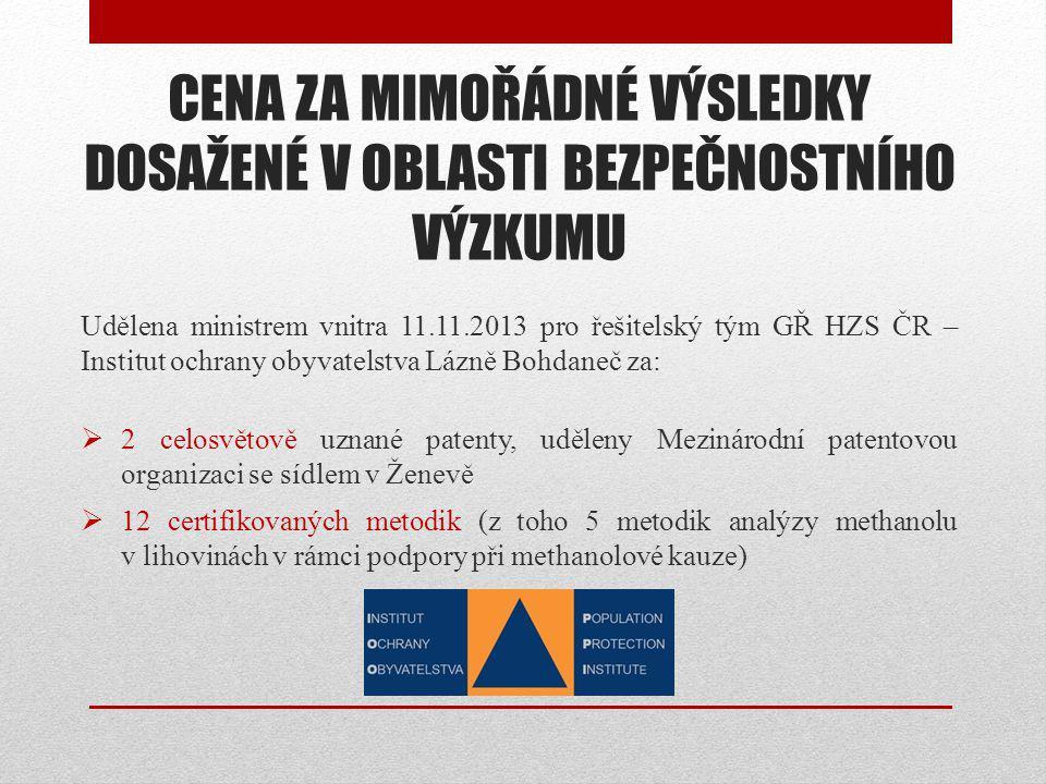 CENA ZA MIMOŘÁDNÉ VÝSLEDKY DOSAŽENÉ V OBLASTI BEZPEČNOSTNÍHO VÝZKUMU Udělena ministrem vnitra 11.11.2013 pro řešitelský tým GŘ HZS ČR – Institut ochra