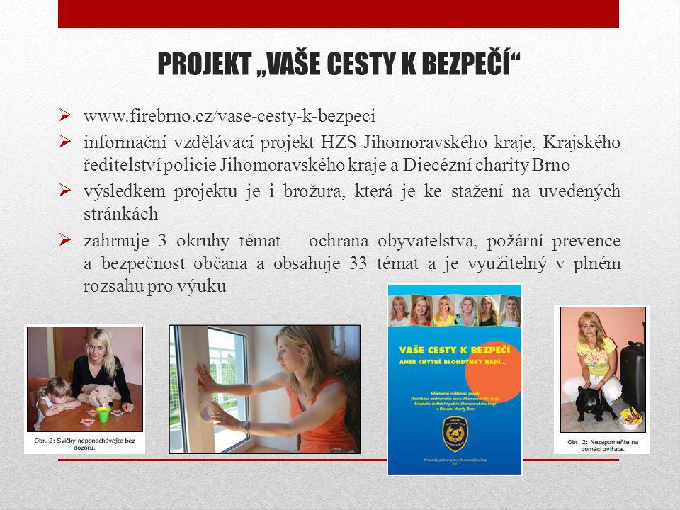 """PROJEKT """"VAŠE CESTY K BEZPEČÍ""""  www.firebrno.cz/vase-cesty-k-bezpeci  informační vzdělávací projekt HZS Jihomoravského kraje, Krajského ředitelství"""