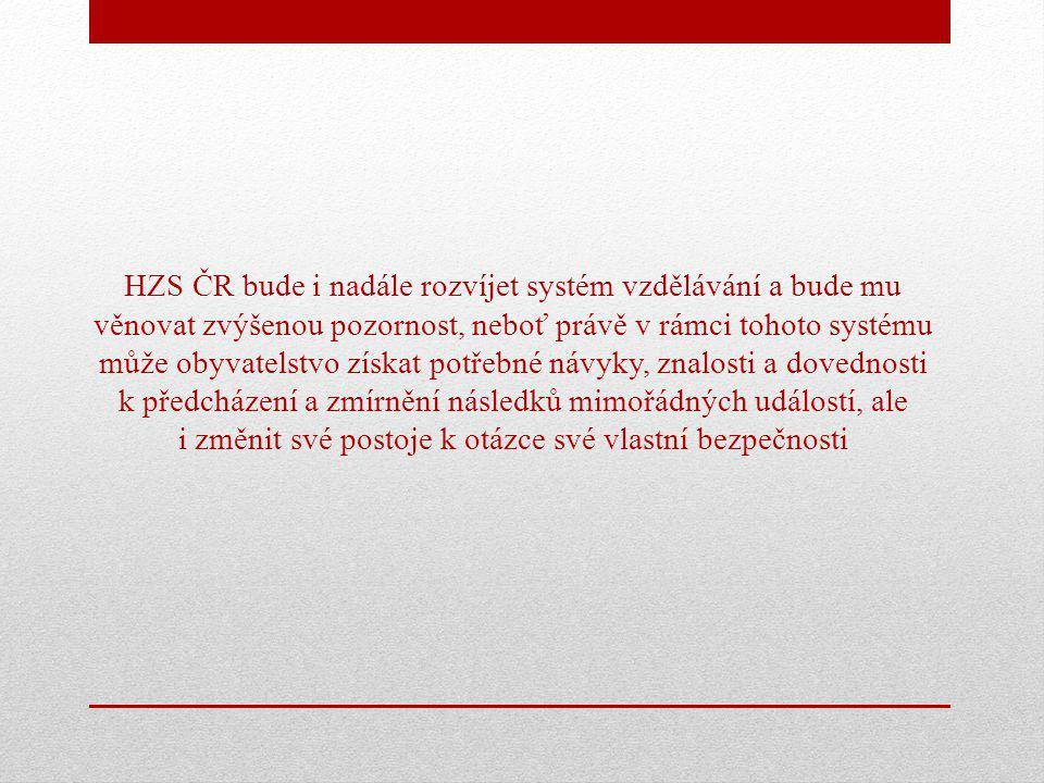 HZS ČR bude i nadále rozvíjet systém vzdělávání a bude mu věnovat zvýšenou pozornost, neboť právě v rámci tohoto systému může obyvatelstvo získat potř