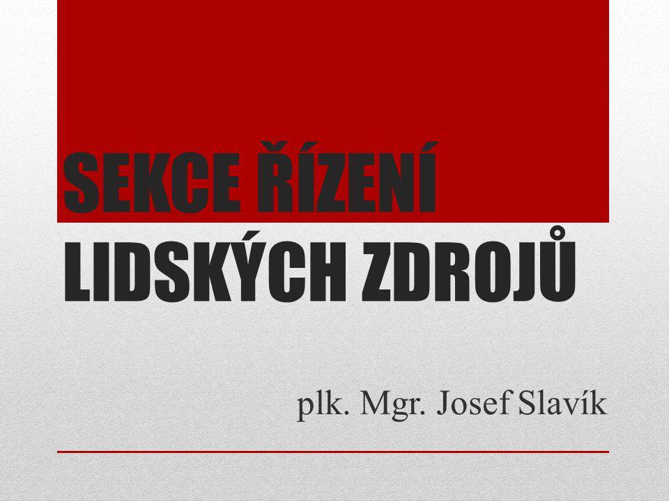 SEKCE ŘÍZENÍ LIDSKÝCH ZDROJŮ plk. Mgr. Josef Slavík