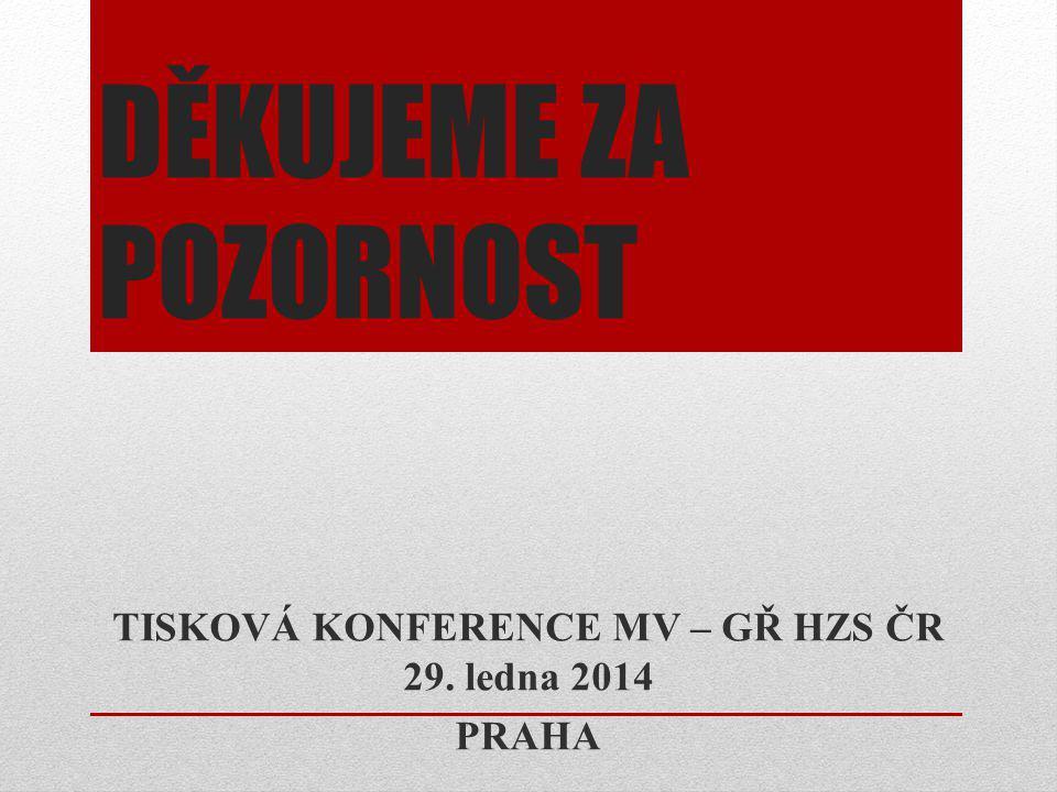 DĚKUJEME ZA POZORNOST TISKOVÁ KONFERENCE MV – GŘ HZS ČR 29. ledna 2014 PRAHA
