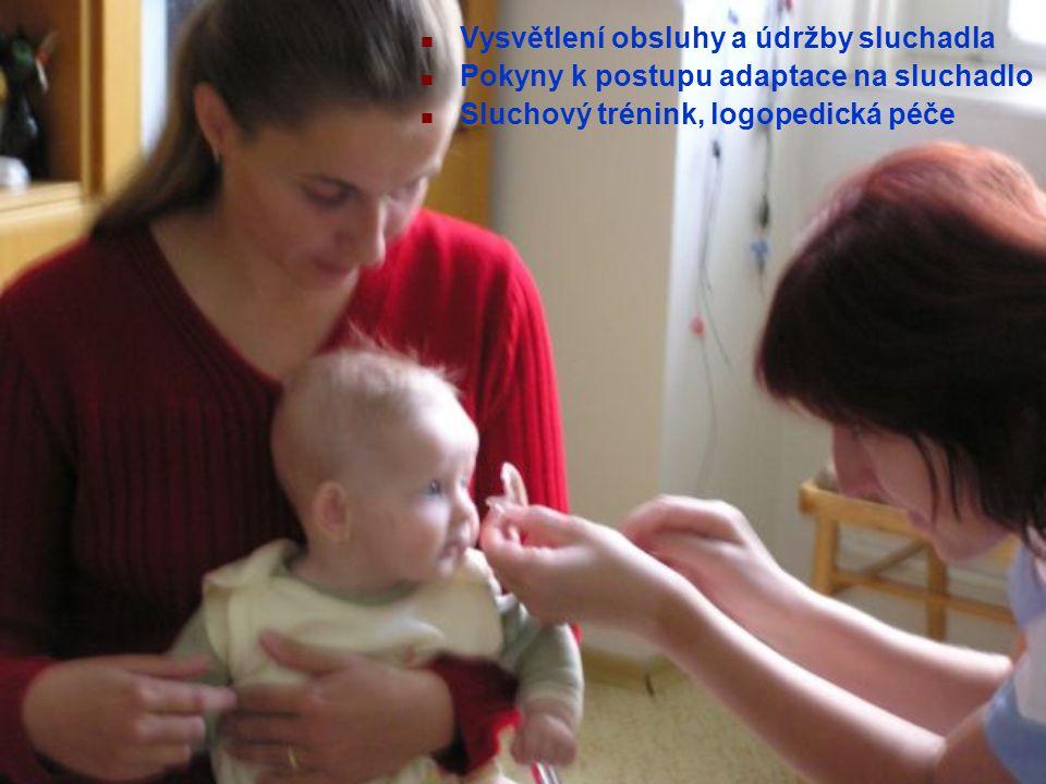 Vysvětlení obsluhy a údržby sluchadla Pokyny k postupu adaptace na sluchadlo Sluchový trénink, logopedická péče