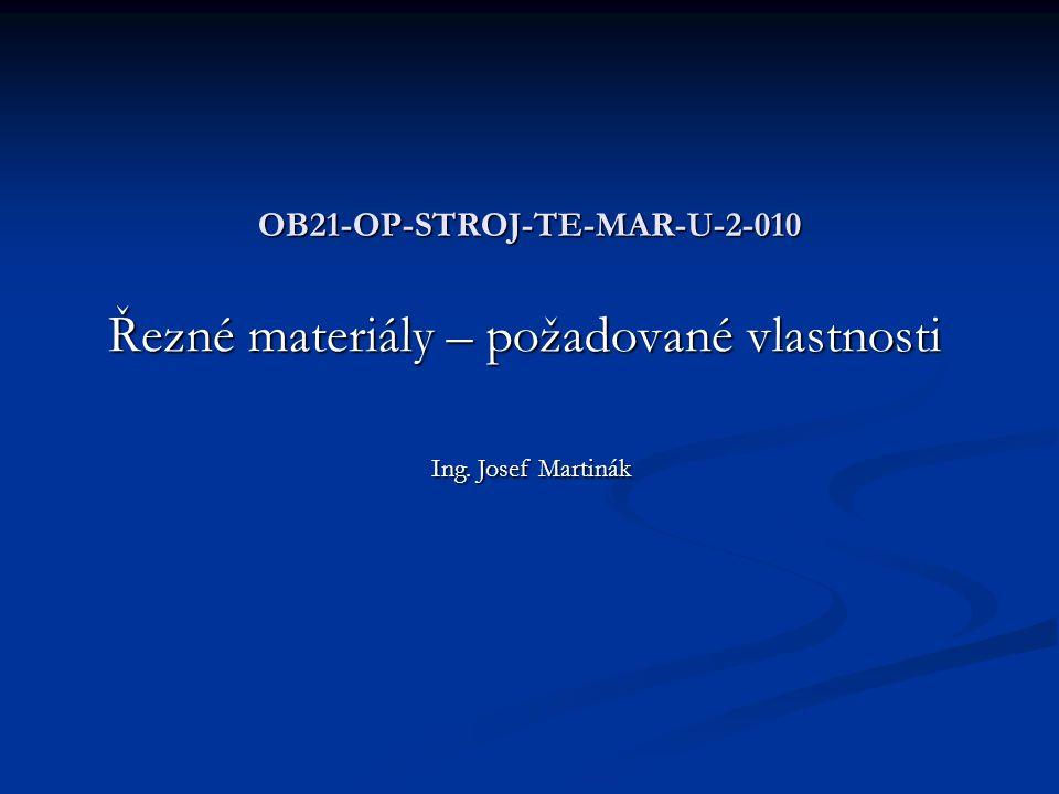 OB21-OP-STROJ-TE-MAR-U-2-010 Řezné materiály – požadované vlastnosti Ing. Josef Martinák