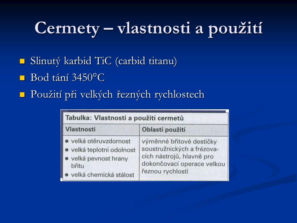 Cermety – vlastnosti a použití Slinutý karbid TiC (carbid titanu) Bod tání 3450°C Použití při velkých řezných rychlostech