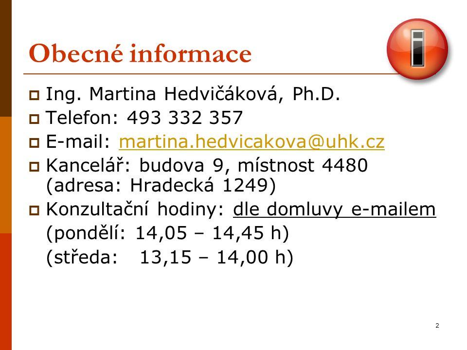 2 Obecné informace  Ing. Martina Hedvičáková, Ph.D.  Telefon: 493 332 357  E-mail: martina.hedvicakova@uhk.czmartina.hedvicakova@uhk.cz  Kancelář:
