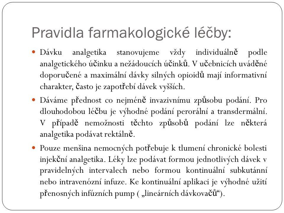 Pravidla farmakologické léčby: Dávku analgetika stanovujeme vždy individuáln ě podle analgetického ú č inku a nežádoucích ú č ink ů.