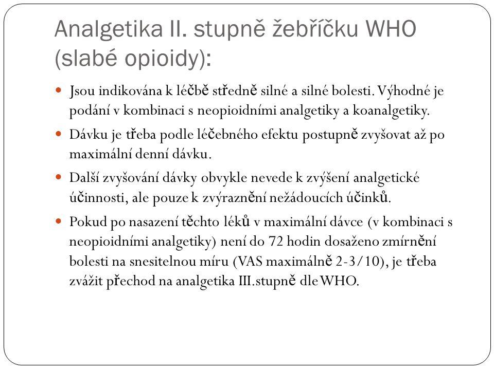 Analgetika II. stupně žebříčku WHO (slabé opioidy): Jsou indikována k lé č b ě st ř edn ě silné a silné bolesti. Výhodné je podání v kombinaci s neopi