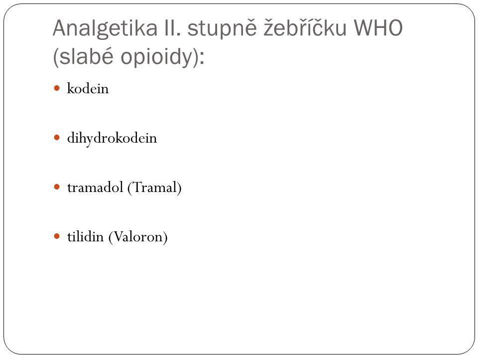 Analgetika II. stupně žebříčku WHO (slabé opioidy): kodein dihydrokodein tramadol (Tramal) tilidin (Valoron)
