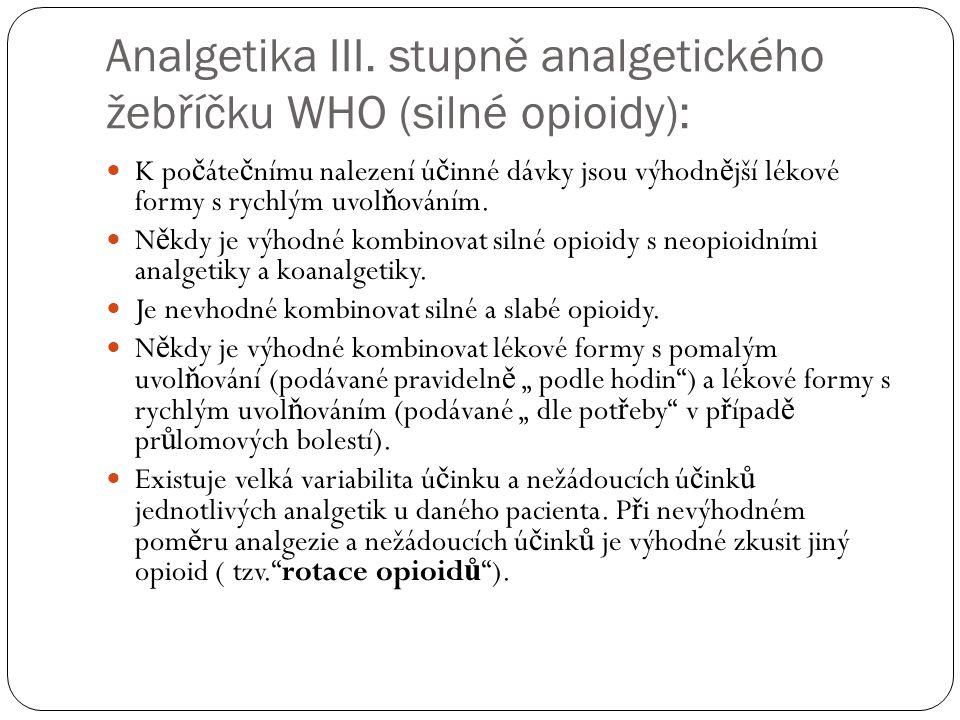 Analgetika III. stupně analgetického žebříčku WHO (silné opioidy): K po č áte č nímu nalezení ú č inné dávky jsou výhodn ě jší lékové formy s rychlým