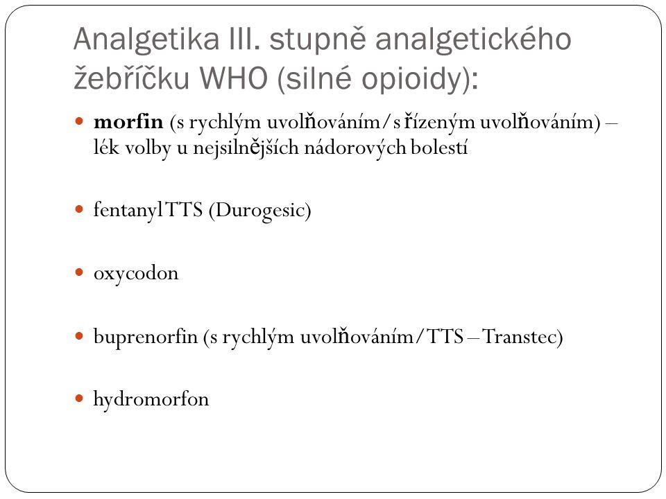 Analgetika III. stupně analgetického žebříčku WHO (silné opioidy): morfin (s rychlým uvol ň ováním/s ř ízeným uvol ň ováním) – lék volby u nejsiln ě j