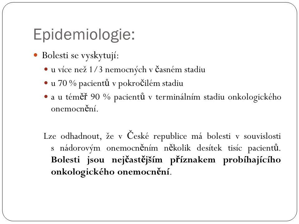 Epidemiologie: Bolesti se vyskytují: u více než 1/3 nemocných v č asném stadiu u 70 % pacient ů v pokro č ilém stadiu a u tém ěř 90 % pacient ů v terminálním stadiu onkologického onemocn ě ní.