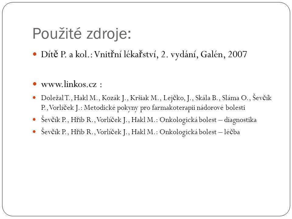 Použité zdroje: Dít ě P. a kol.: Vnit ř ní léka ř ství, 2. vydání, Galén, 2007 www.linkos.cz : Doležal T., Hakl M., Kozák J., Kršiak M., Lej č ko, J.,