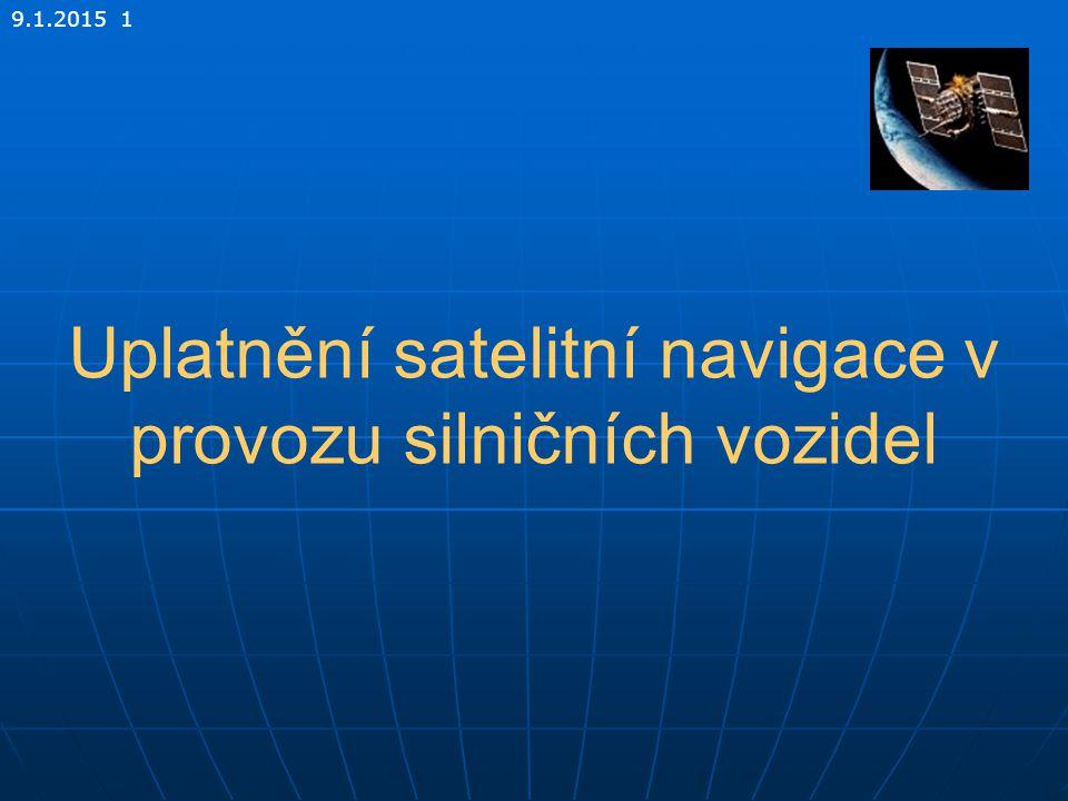 Uplatnění satelitní navigace v provozu silničních vozidel 9.1.2015 1
