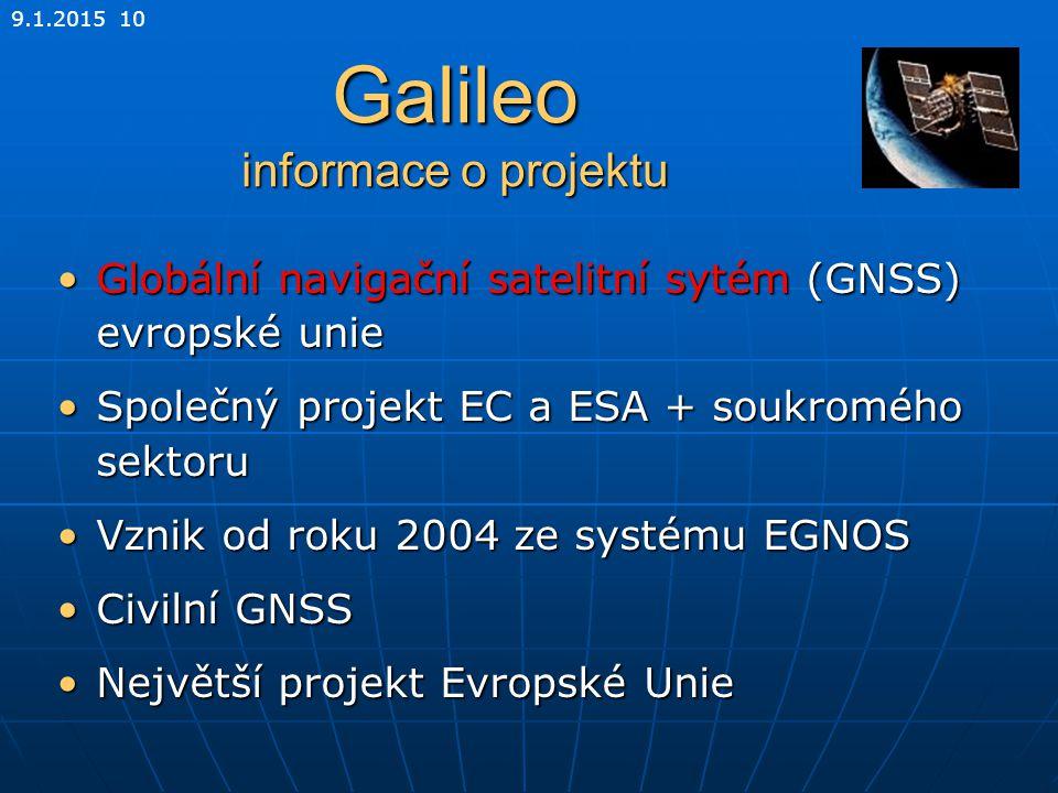 9.1.2015 10 Globální navigační satelitní sytém (GNSS) evropské unieGlobální navigační satelitní sytém (GNSS) evropské unie Společný projekt EC a ESA +