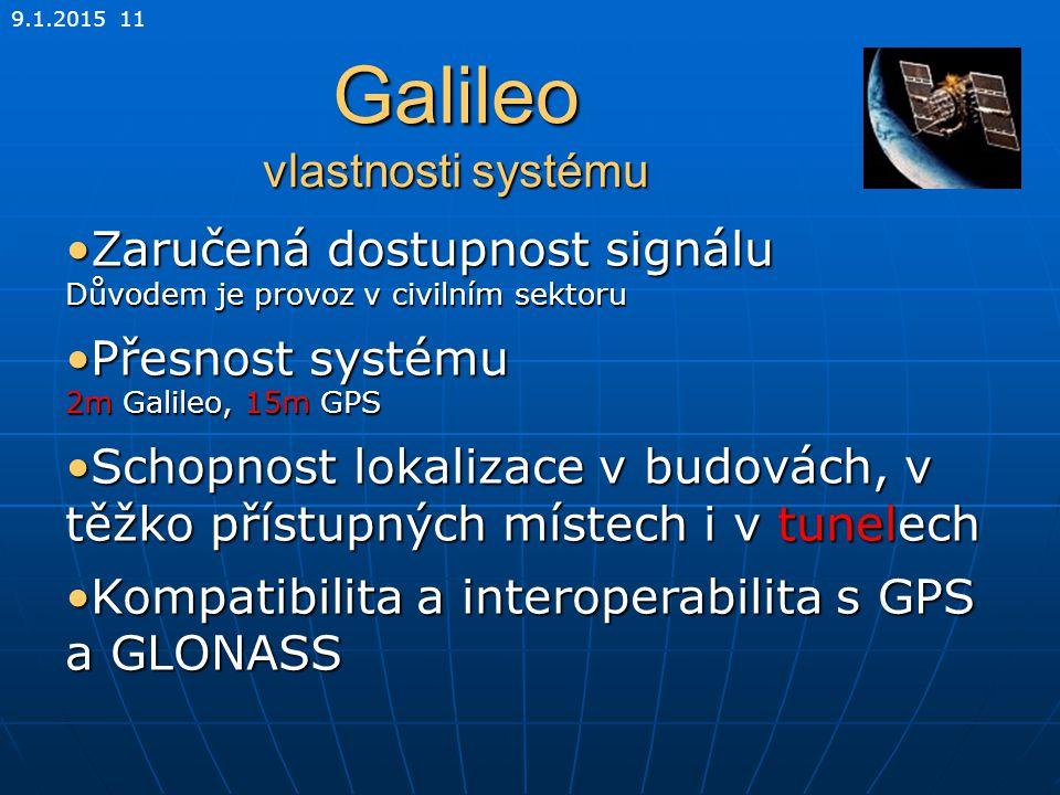 9.1.2015 11 Galileo vlastnosti systému Zaručená dostupnost signálu Důvodem je provoz v civilním sektoruZaručená dostupnost signálu Důvodem je provoz v
