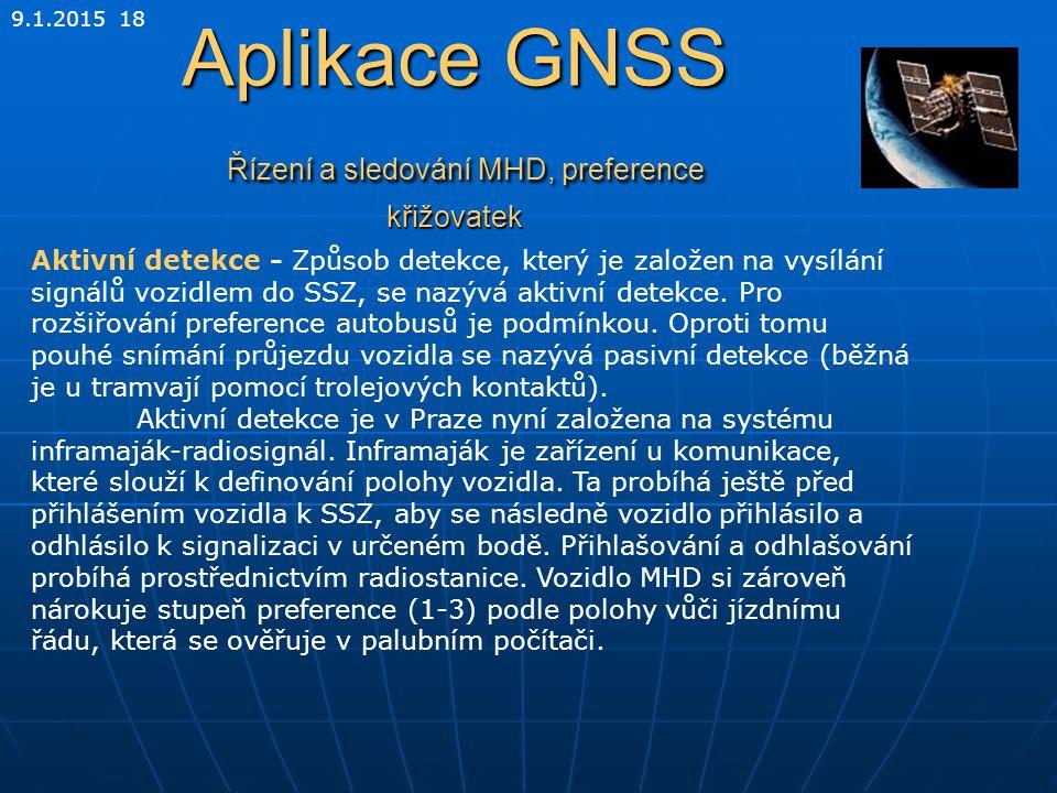 9.1.2015 18 Aplikace GNSS Řízení a sledování MHD, preference křižovatek Aktivní detekce - Způsob detekce, který je založen na vysílání signálů vozidle