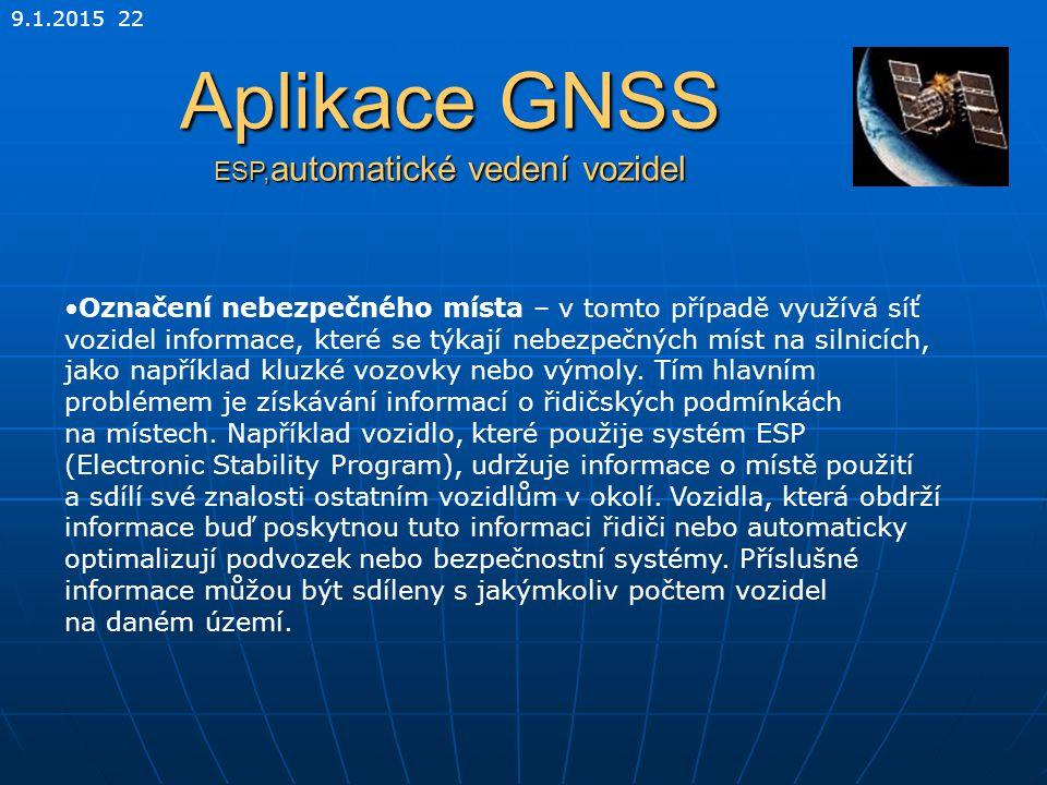 9.1.2015 22 Aplikace GNSS ESP, automatické vedení vozidel Označení nebezpečného místa – v tomto případě využívá síť vozidel informace, které se týkají