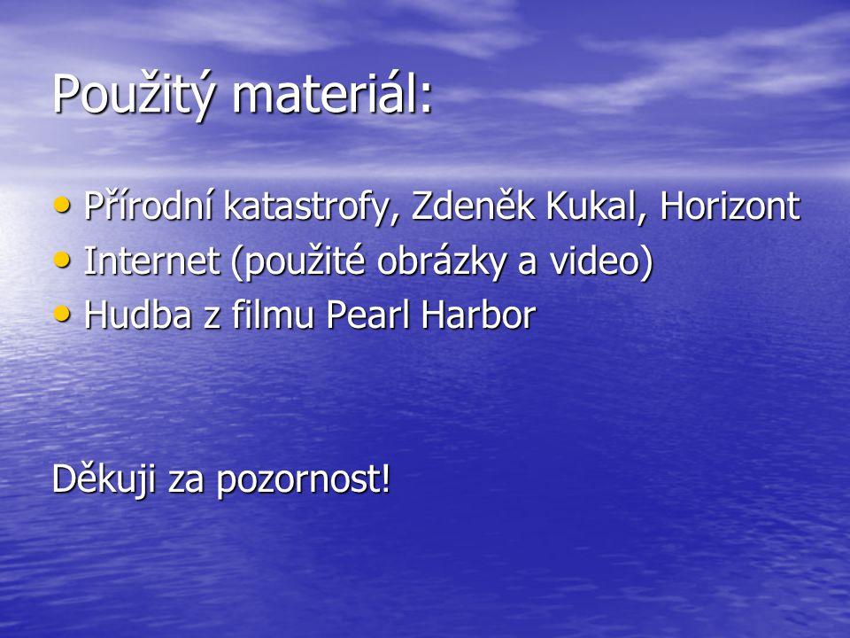 Použitý materiál: Přírodní katastrofy, Zdeněk Kukal, Horizont Přírodní katastrofy, Zdeněk Kukal, Horizont Internet (použité obrázky a video) Internet