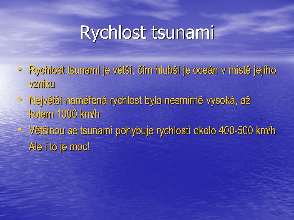 Rychlost tsunami Rychlost tsunami je větší, čím hlubší je oceán v místě jejího vzniku Rychlost tsunami je větší, čím hlubší je oceán v místě jejího vz