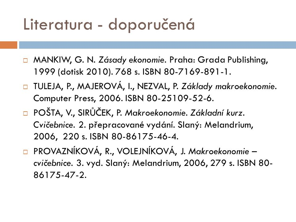 Literatura - doporučená  MANKIW, G.N. Zásady ekonomie.
