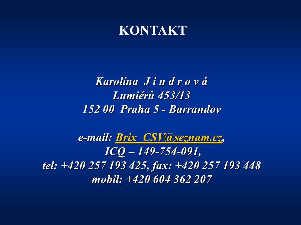 Karolína J i n d r o v á Lumiérů 453/13 152 00 Praha 5 - Barrandov e-mail: Brix_CSV@seznam.cz, Brix_CSV@seznam.cz ICQ – 149-754-091, ICQ – 149-754-091, tel: +420 257 193 425, fax: +420 257 193 448 mobil: +420 604 362 207 KONTAKT