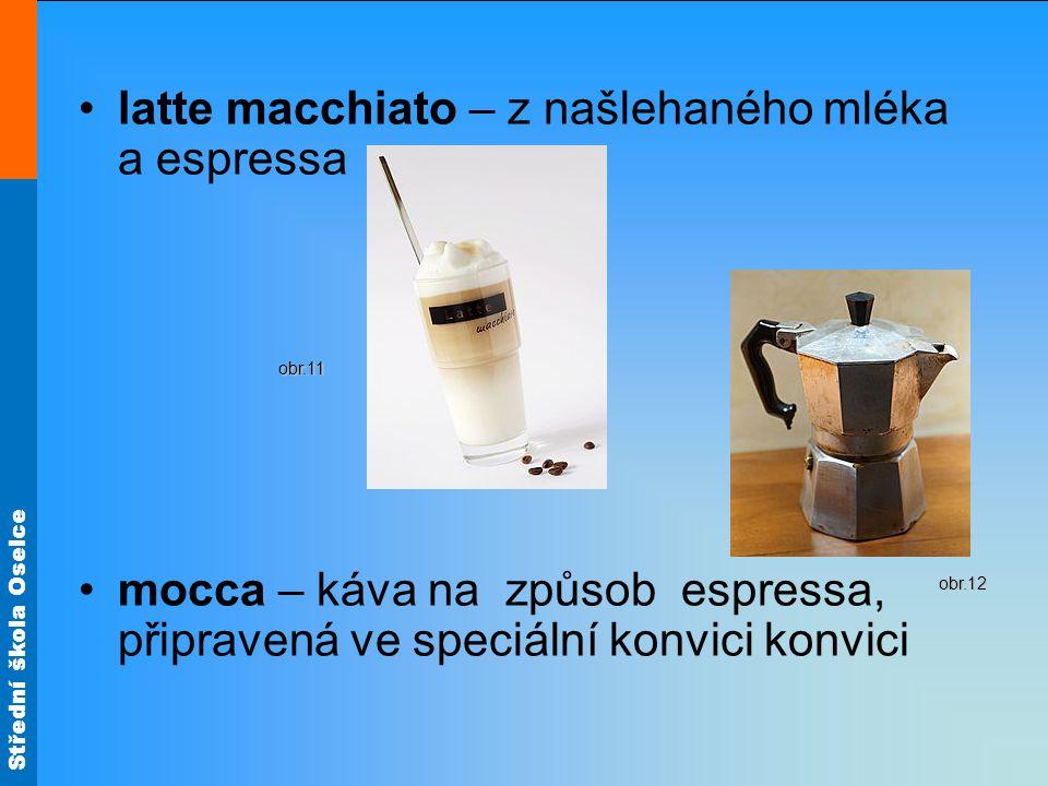 Střední škola Oselce latte macchiato – z našlehaného mléka a espressa mocca – káva na způsob espressa, připravená ve speciální konvici konvici obr.11