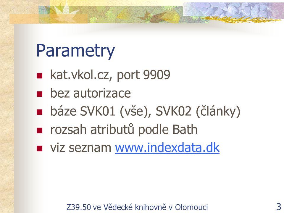 Z39.50 ve Vědecké knihovně v Olomouci 3 Parametry kat.vkol.cz, port 9909 bez autorizace báze SVK01 (vše), SVK02 (články) rozsah atributů podle Bath viz seznam www.indexdata.dkwww.indexdata.dk