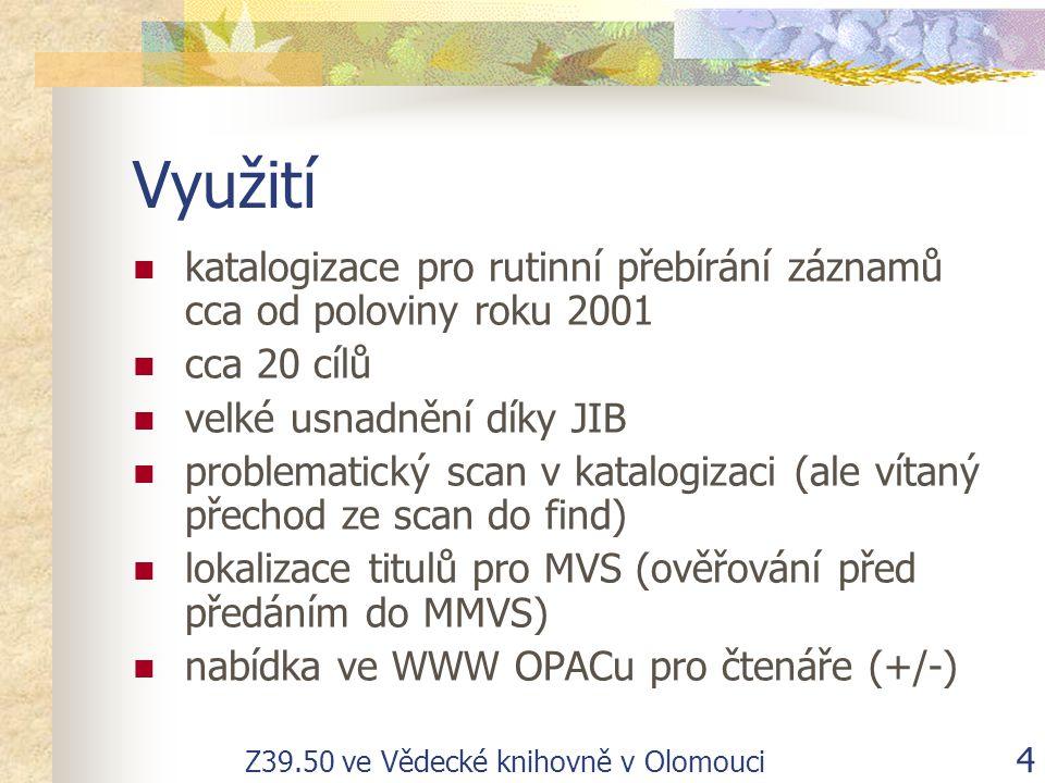 Z39.50 ve Vědecké knihovně v Olomouci 4 Využití katalogizace pro rutinní přebírání záznamů cca od poloviny roku 2001 cca 20 cílů velké usnadnění díky JIB problematický scan v katalogizaci (ale vítaný přechod ze scan do find) lokalizace titulů pro MVS (ověřování před předáním do MMVS) nabídka ve WWW OPACu pro čtenáře (+/-)