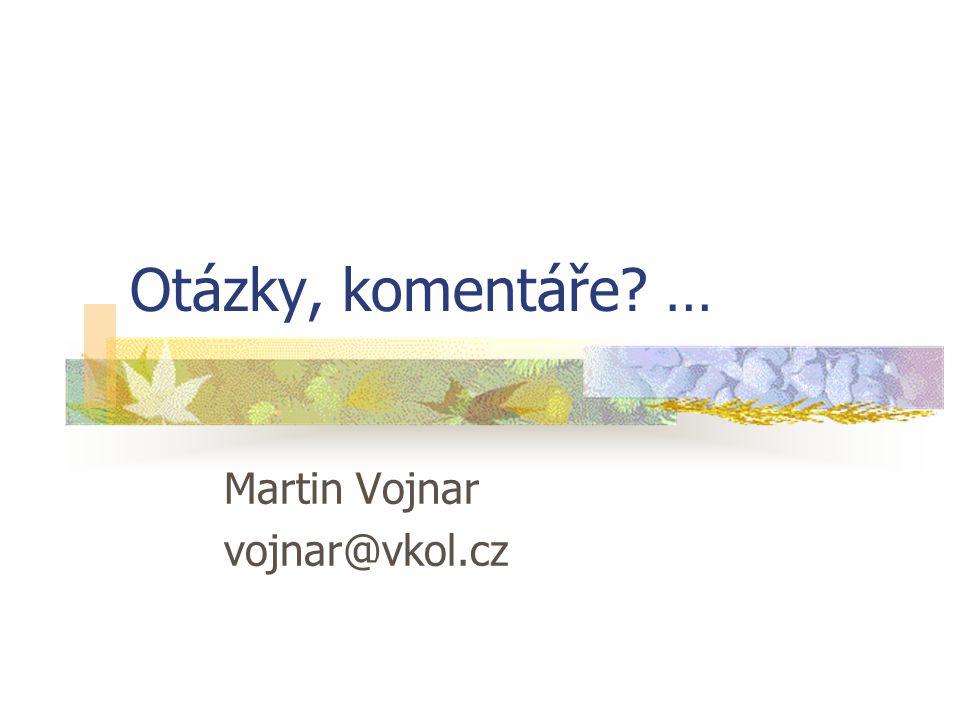 Otázky, komentáře? … Martin Vojnar vojnar@vkol.cz