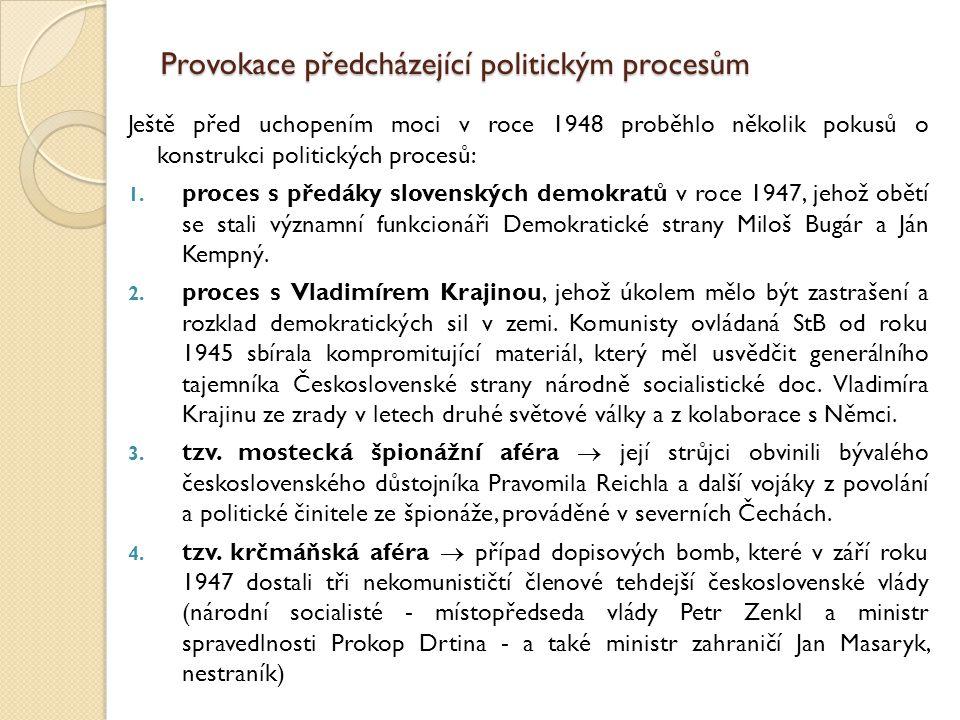 Provokace předcházející politickým procesům Ještě před uchopením moci v roce 1948 proběhlo několik pokusů o konstrukci politických procesů: 1. proces