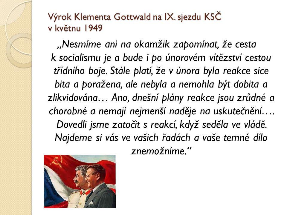 """Výrok Klementa Gottwald na IX. sjezdu KSČ v květnu 1949 """"Nesmíme ani na okamžik zapomínat, že cesta k socialismu je a bude i po únorovém vítězství ces"""