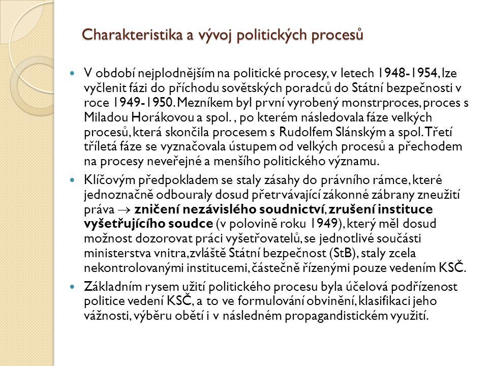 Charakteristika a vývoj politických procesů V období nejplodnějším na politické procesy, v letech 1948-1954, lze vyčlenit fázi do příchodu sovětských poradců do Státní bezpečnosti v roce 1949-1950.