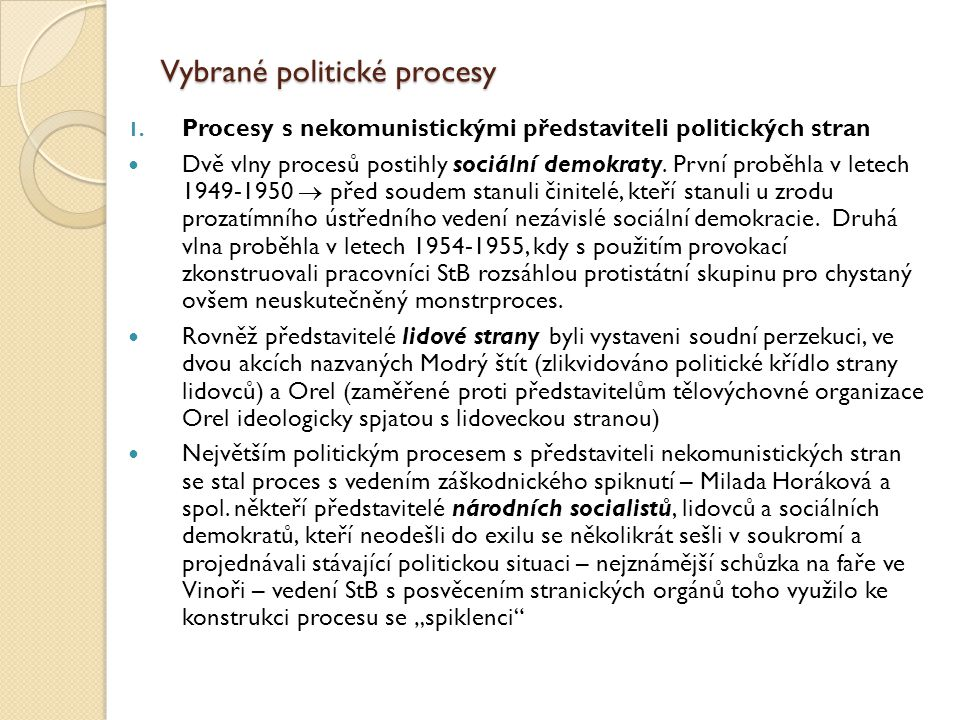 Vybrané politické procesy 1. Procesy s nekomunistickými představiteli politických stran Dvě vlny procesů postihly sociální demokraty. První proběhla v
