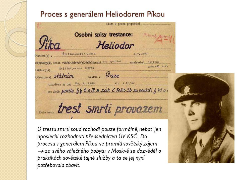 Proces s generálem Heliodorem Píkou O trestu smrti soud rozhodl pouze formálně, neboť jen uposlechl rozhodnutí předsednictva ÚV KSČ. Do procesu s gene