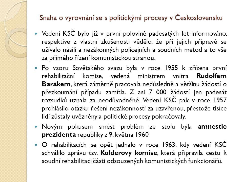 Snaha o vyrovnání se s politickými procesy v Československu Vedení KSČ bylo již v první polovině padesátých let informováno, respektive z vlastní zkušenosti vědělo, že při jejich přípravě se užívalo násilí a nezákonných policejních a soudních metod a to vše za přímého řízení komunistickou stranou.