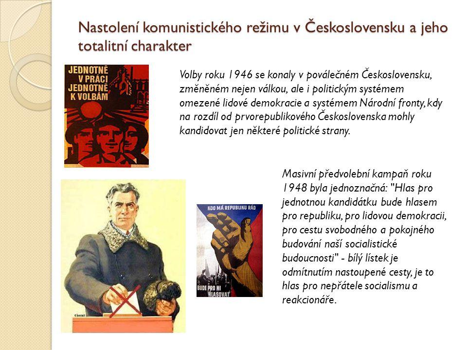 Nastolení komunistického režimu v Československu a jeho totalitní charakter Volby roku 1946 se konaly v poválečném Československu, změněném nejen válkou, ale i politickým systémem omezené lidové demokracie a systémem Národní fronty, kdy na rozdíl od prvorepublikového Československa mohly kandidovat jen některé politické strany.