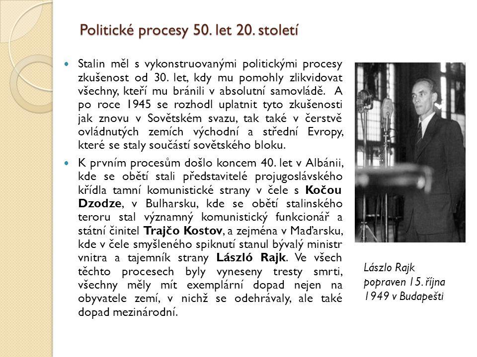Politické procesy 50. let 20. století Stalin měl s vykonstruovanými politickými procesy zkušenost od 30. let, kdy mu pomohly zlikvidovat všechny, kteř