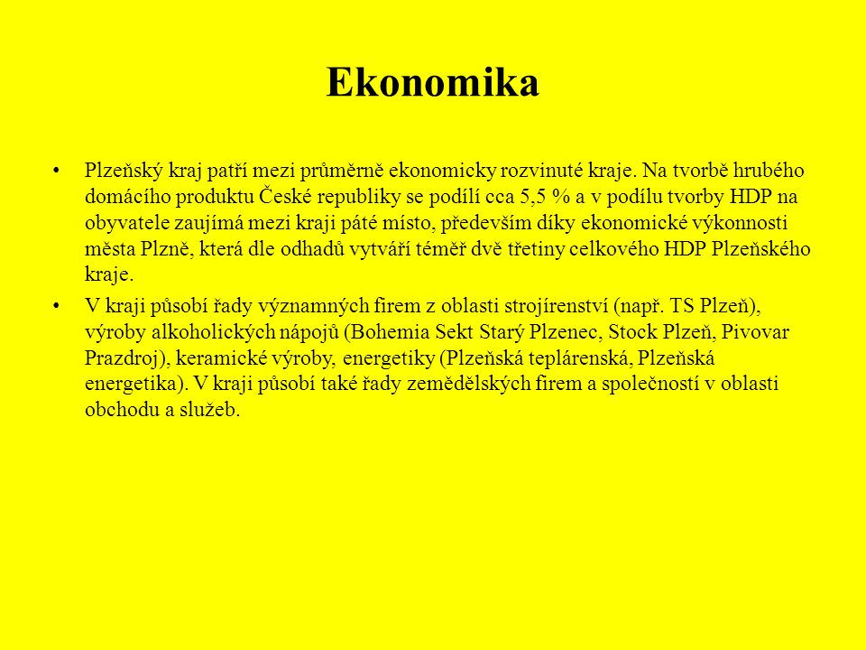 Ekonomika Plzeňský kraj patří mezi průměrně ekonomicky rozvinuté kraje.
